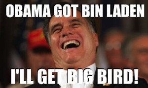 Osama got Bin Laden; I'll get Big Bird!